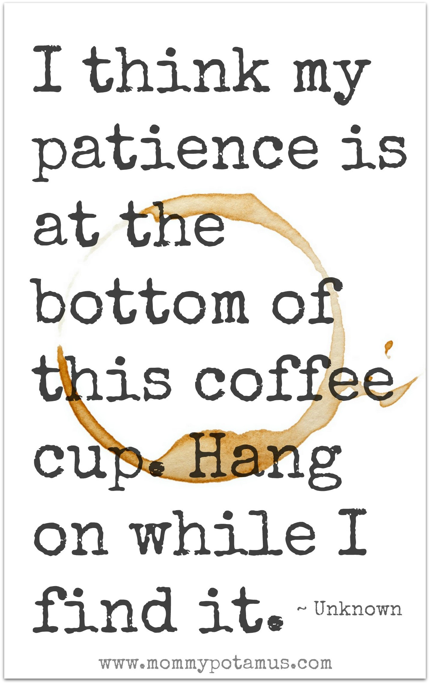 I think my patience is at the bottom of this cup. Hang on while I find it. ~ Unknown #motherhoodquotes #parentingquotes