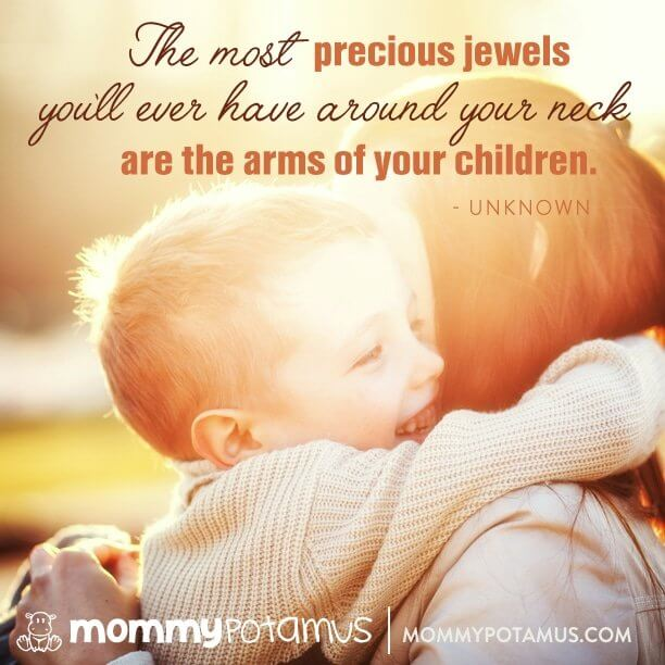 The most precious jewels you'll ever have around your neck are the arms of your children. ~ Unknown #motherhoodquotes #parentingquotes