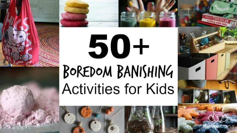 50 Boredom Banishing Activities For Kids